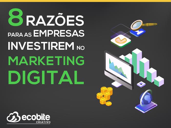 8 Razões Para as Empresas Investirem no Marketing Digital